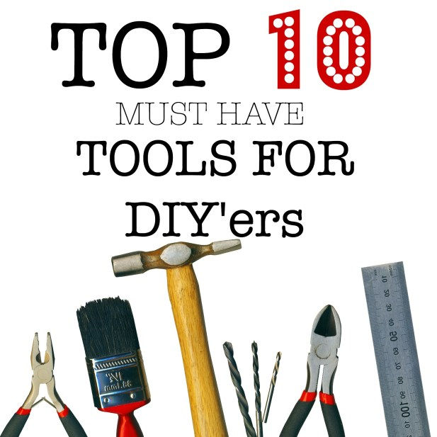 Top 10 must have tools for Diy'ers