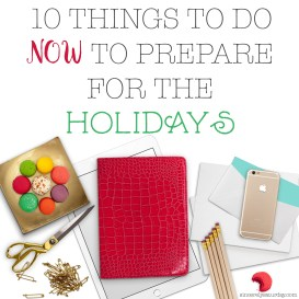 10 things to do now to prepare for the holidays