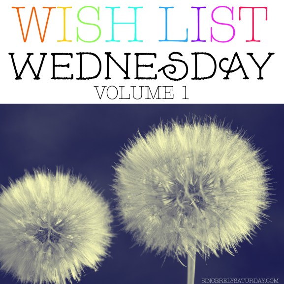 wish list Wednesday #1
