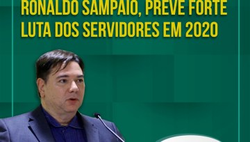 Novo presidente do Sindicato, Ronaldo Sampaio, prevê forte luta dos servidores em 2020