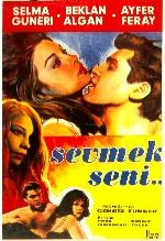 SEVMEK SENİ (1965)