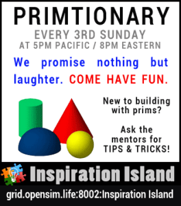 5pm PST Primtionary/Building Games on Inspiration Island on OpenSim.Life @ grid.opensim.life:8002:Inspiration Island | Stafford | Connecticut | United States