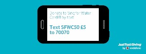 Donate by text - create a text message to 70070 and type SFWC50 £5 (or £10 etc)