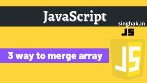 3 ways to merge array in JavaScript | How to merge arrays in JavaScript