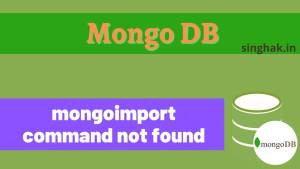 'mongoImport' is not recognized as an internal or external command | mongoimport command not found
