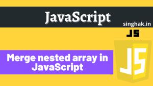 Flatten or Merge nested array in JavaScript
