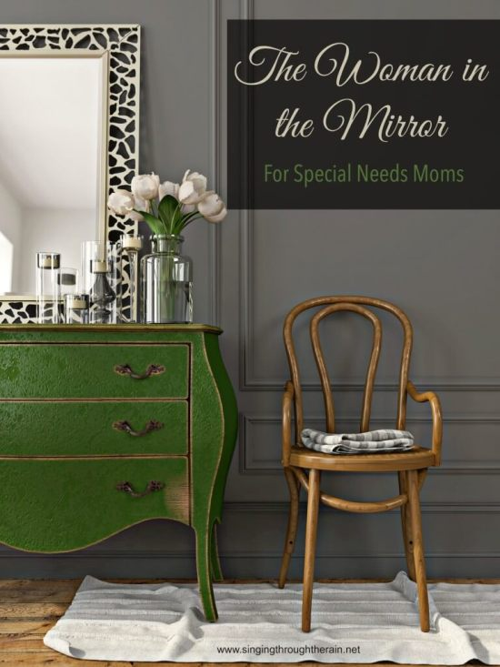 The Woman in the Mirror (For Special Needs Moms)