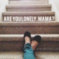 lonely mama