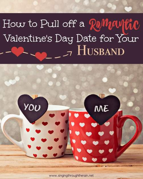 How to Pull Off a Romantic Valentine's Day Date for Your Husband