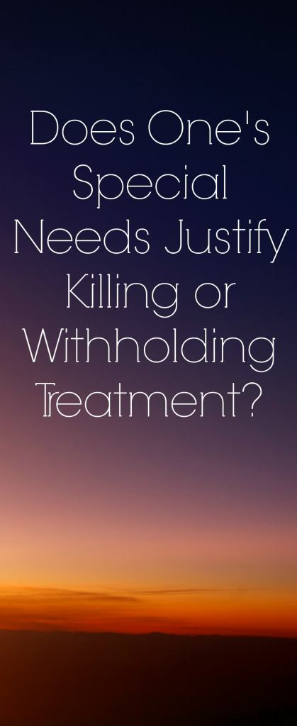 Does One's Special Needs Justify Killing or Withholding Treatment?