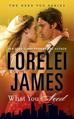 What You Need (Need You #1) by Lorelei James