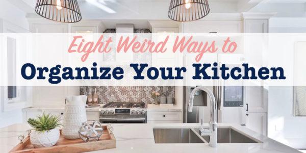 Eight weird ways to organize your kitchen