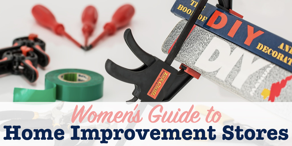 Women S Guide To Home Improvement Stores Single Girl S Diy