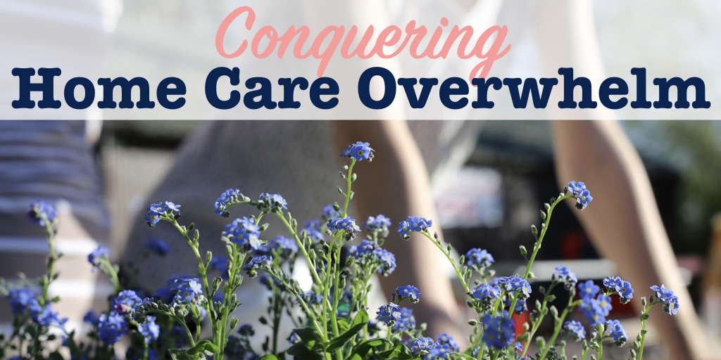 Conquering home care overwhelm title