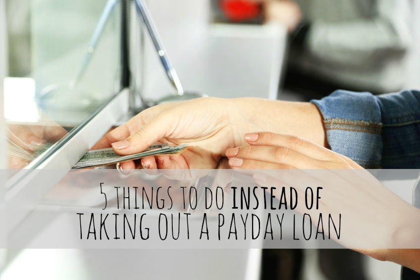 5 Things To Do Instead Of Taking Out A Payday Loan