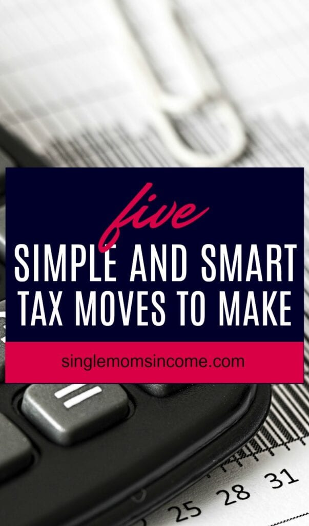 Here are 5 simple and smart tax moves to make right now if you want to have a smooth tax season this year.