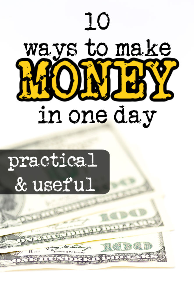 If you're in a pinch, there are ways to make money in one day. While your options may be limited you can find something on this list of ten ideas.