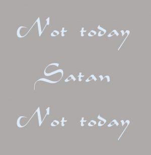 Not today, Satan, not today