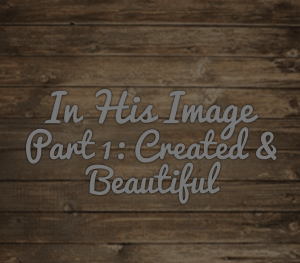 In His Image – Created & Beautiful