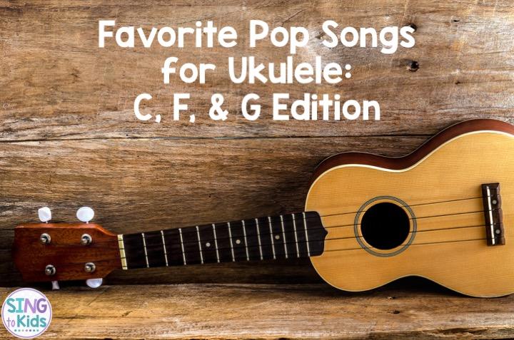 Favorite Pop Songs for Ukulele: C, F, & G Edition