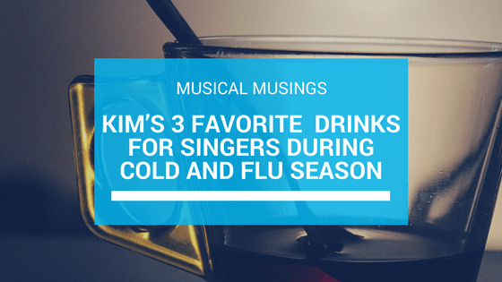 Kim's 3 Favorite Drinks for Singers During Cold and Flu Season