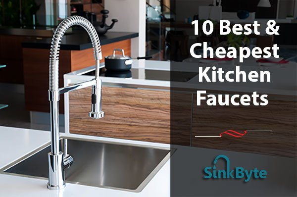 cheapest kitchen faucets reviews
