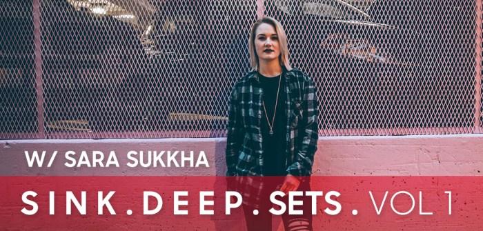 Sink Deep w/ Sara Sukkha