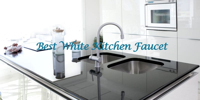best white kitchen faucets in 2021 reviews