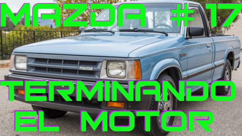 MAZDA B2000 Capitulo 17 – Terminando el Motor – 3ra parte!