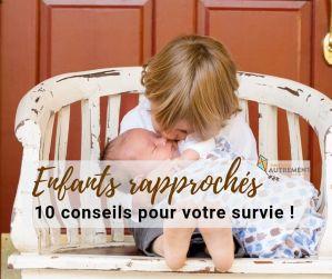 Enfants rapprochés : 10 conseils pour votre survie