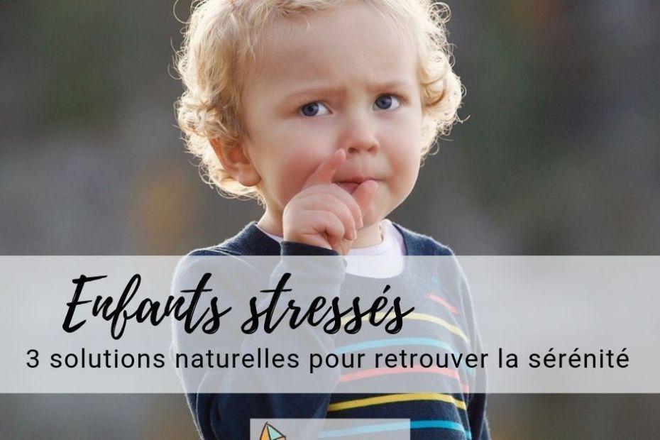 enfants stressés : 3 solutions naturelles pour plus de sérénité