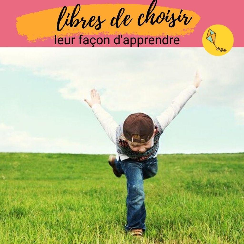 la liberté, c'est faire des choix en connaissance de cause. Et tu peux choisir les façons d'apprendre de tes enfants !