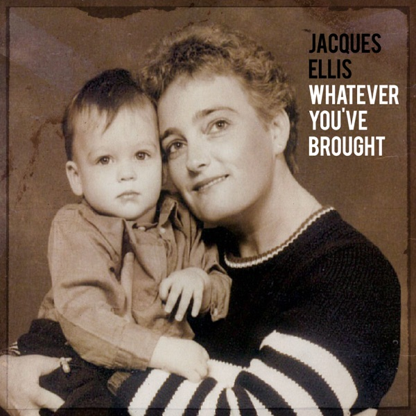 Jacques Ellis - Whatever You've Brought