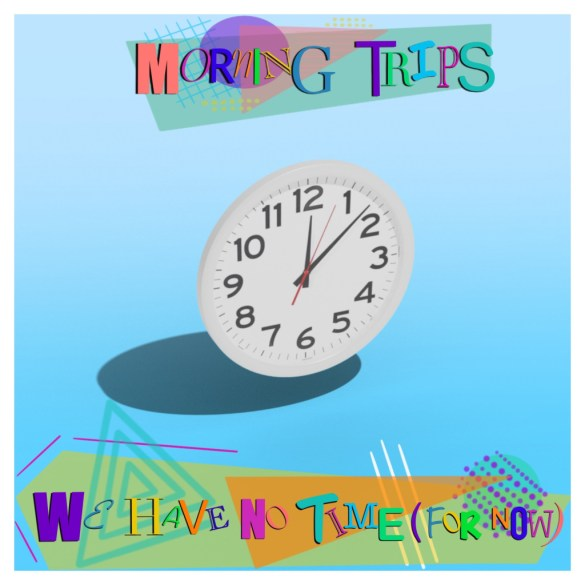 Morning Trips - We Have No Time (For Now)