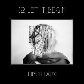 Finch Faux - So Let It Begin