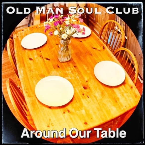 Old Man Soul Club-Around Our Table