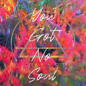 CATALAYSTS - You Got No Soul