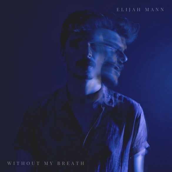 Elijah Mann - Without My Breath ft. Ellajay