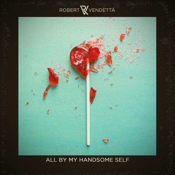 Robert Vendetta-All By My Handsome Self