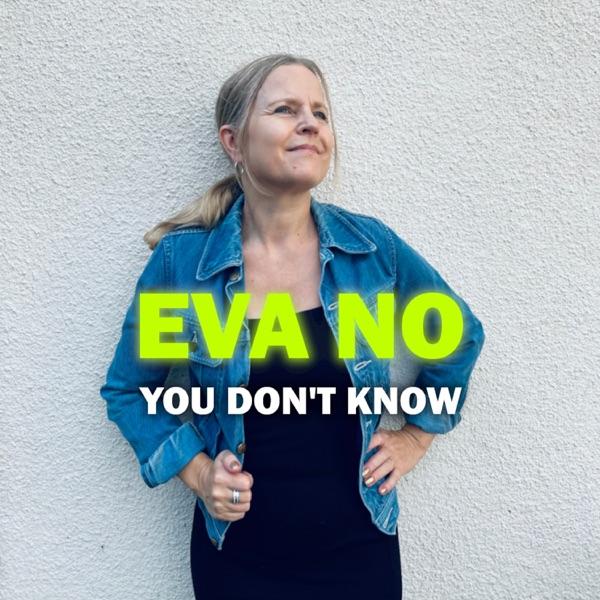 Eva NO - You Don't Know