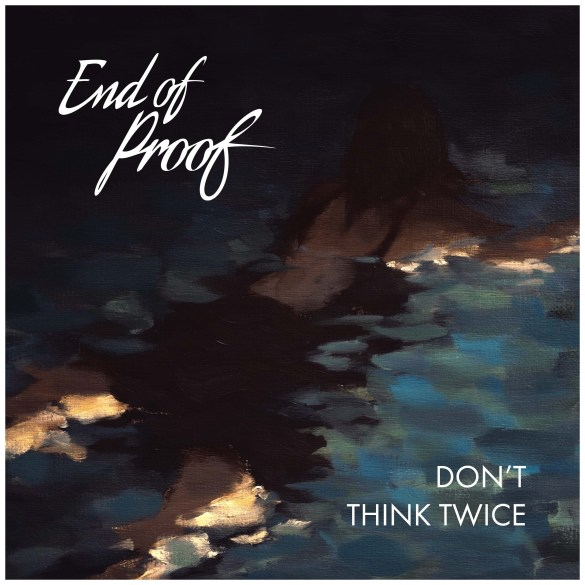 End of Proof - Don't Think Twice