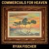 Ryan Fischer-Commercials for Heaven