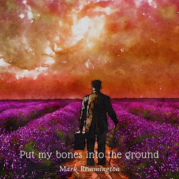 Mark Remmington - Put My Bones Into The Ground