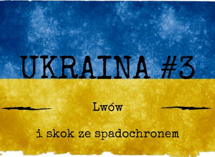Ukraina #3 – Skok spadochronowy!