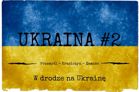 Ukraina #2 – Przemyśl i okolice – następnie Lwów !