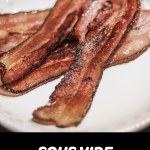 how to sous vide bacon finished in a cast iron skilled