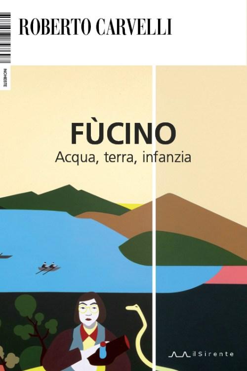 Fùcino. Acqua, terra, infanzia : Roberto Carvelli
