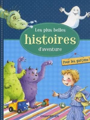 Les plus belles histoires d'aventure - Pour les garçons !