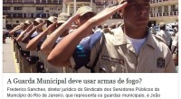 A Guarda Municipal deve usar armas de fogo? Frederico Sanches, diretor jurídico do Sindicato dos Servidores Públicos do Município do Rio de Janeiro, que representa os guardas municipais, e […]