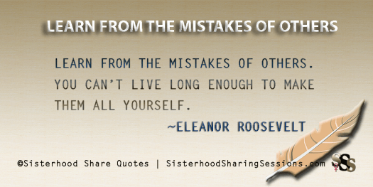 Sisterhood Share Quotes | Learn From The Mistakes Of Others-Eleanor Roosevelt